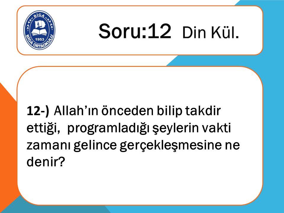 12-) Allah'ın önceden bilip takdir ettiği, programladığı şeylerin vakti zamanı gelince gerçekleşmesine ne denir