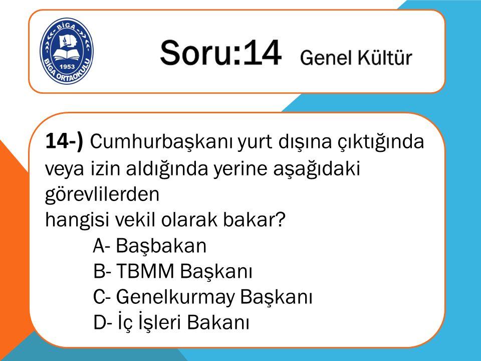 14-) Cumhurbaşkanı yurt dışına çıktığında veya izin aldığında yerine aşağıdaki görevlilerden hangisi vekil olarak bakar.