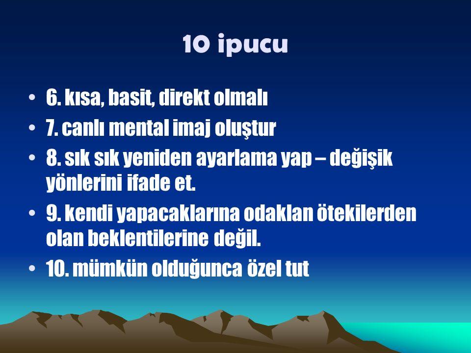 10 ipucu 6. kısa, basit, direkt olmalı 7. canlı mental imaj oluştur 8.