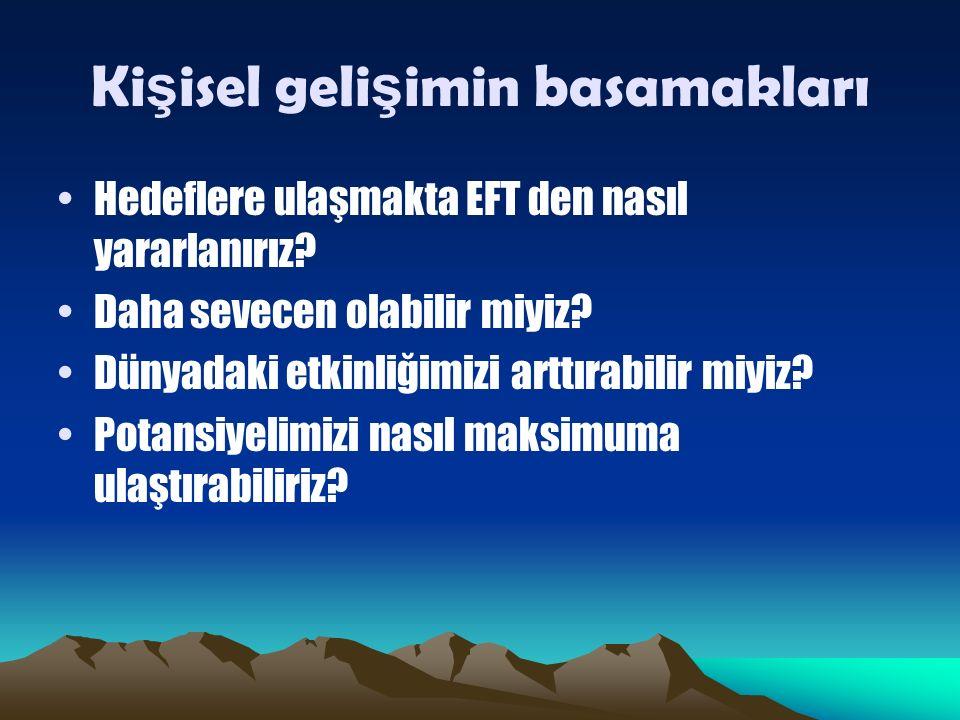 Ki ş isel geli ş imin basamakları Hedeflere ulaşmakta EFT den nasıl yararlanırız.
