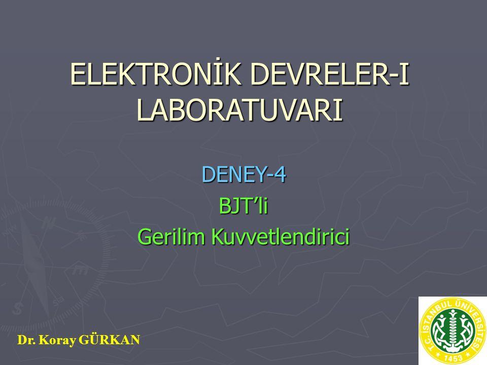 ELEKTRONİK DEVRELER-I LABORATUVARI DENEY-4BJT'li Gerilim Kuvvetlendirici Dr. Koray GÜRKAN