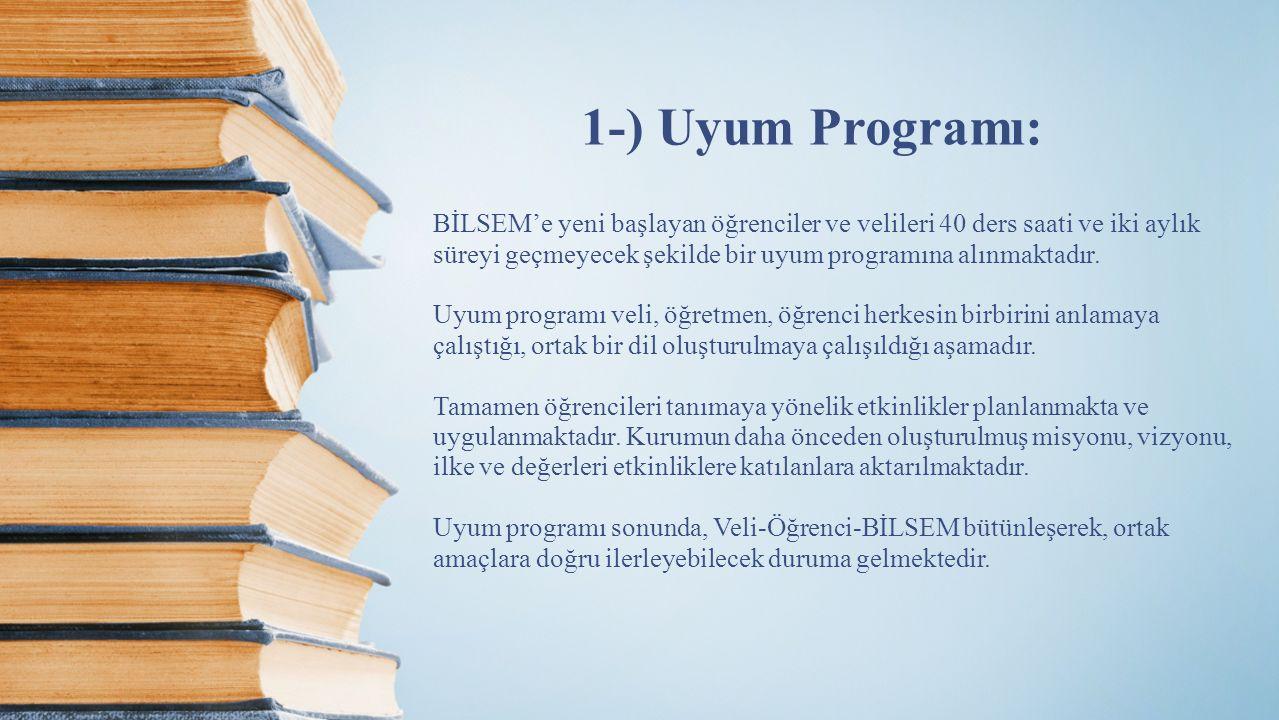 1-) Uyum Programı: BİLSEM'e yeni başlayan öğrenciler ve velileri 40 ders saati ve iki aylık süreyi geçmeyecek şekilde bir uyum programına alınmaktadır