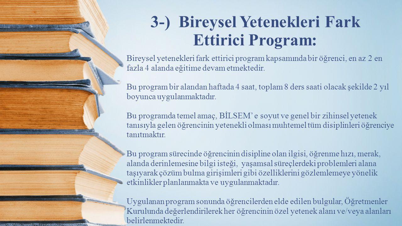 3-) Bireysel Yetenekleri Fark Ettirici Program: Bireysel yetenekleri fark ettirici program kapsamında bir öğrenci, en az 2 en fazla 4 alanda eğitime d