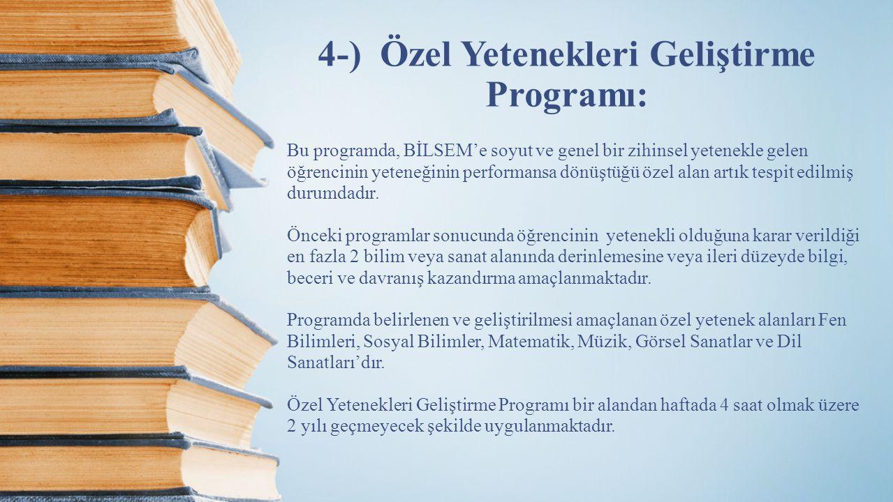 4-) Özel Yetenekleri Geliştirme Programı: Bu programda, BİLSEM'e soyut ve genel bir zihinsel yetenekle gelen öğrencinin yeteneğinin performansa dönüşt