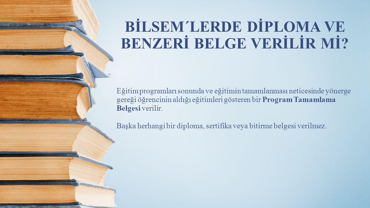 BİLSEM´LERDE DİPLOMA VE BENZERİ BELGE VERİLİR Mİ? Eğitim programları sonunda ve eğitimin tamamlanması neticesinde yönerge gereği öğrencinin aldığı eği