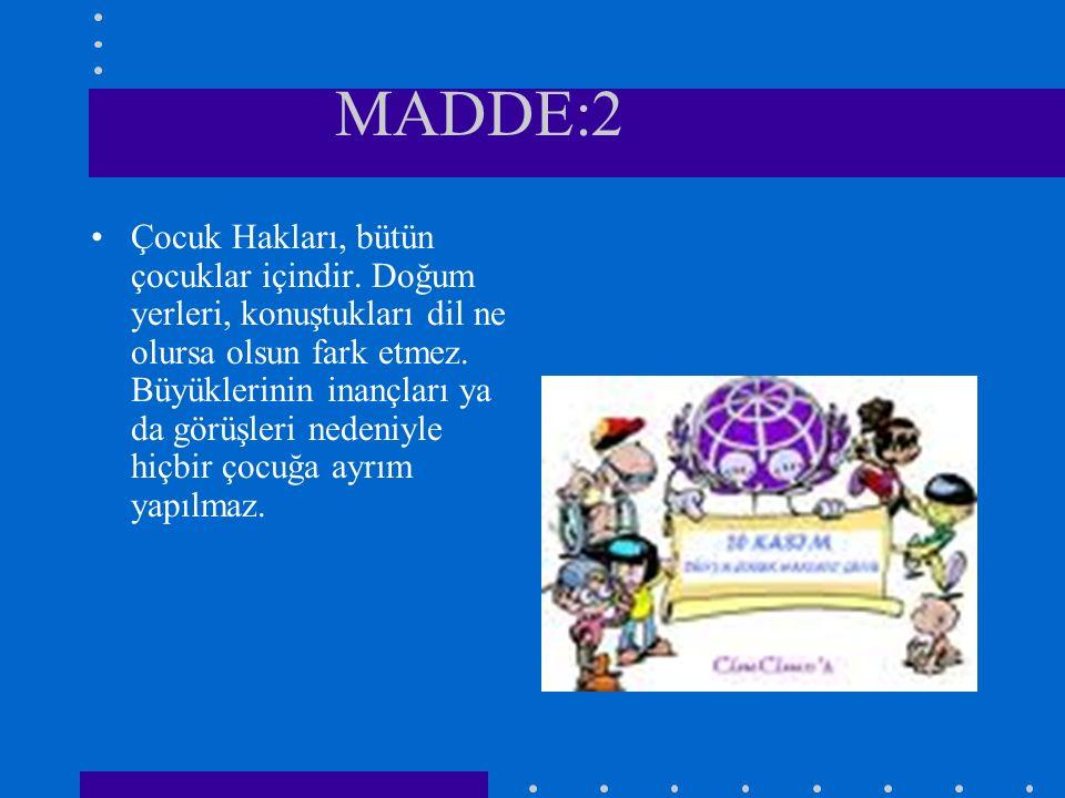 MADDE:1 Her birey on sekiz yaşına kadar çocuk olarak kabul edilir.
