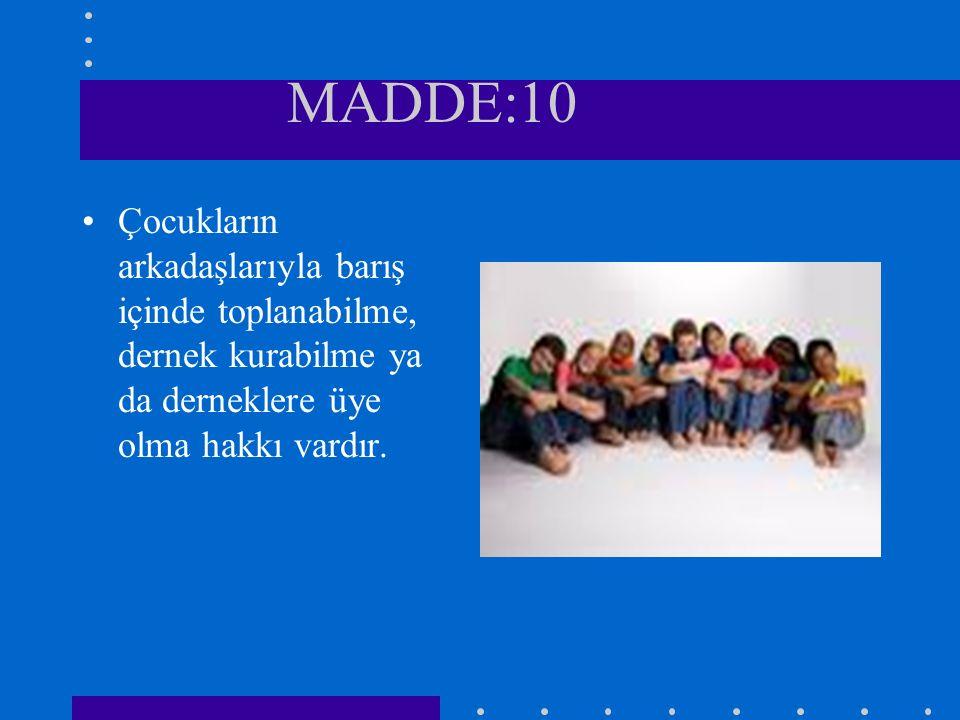 MADDE:9 Her çocuk, görüşlerini serbestçe ifade etme, kendisini ilgilendiren her konuda görüşlerinin dikkate alınmasını isteme hakkına sahiptir.