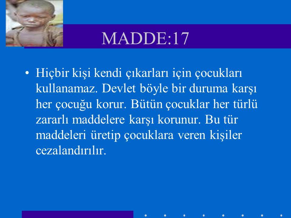MADDE:16 Her çocuk eğitimini tam yapabilmek için desteklenir ve korunur.