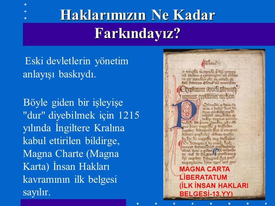 Haklarımızın Ne Kadar Farkındayız.Eski devletlerin yönetim anlayışı baskıydı.