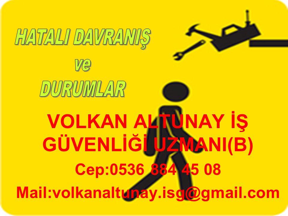 VOLKAN ALTUNAY İŞ GÜVENLİĞİ UZMANI(B) Cep:0536 884 45 08 Mail:volkanaltunay.isg@gmail.com