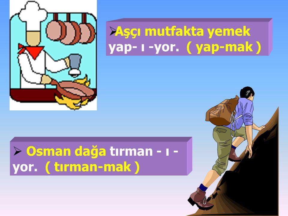  Hasan Bey dans ed - i - yor. ( dans et - mek ) OOnlar şarkı söylü - yorlar. ( söyle - mek )