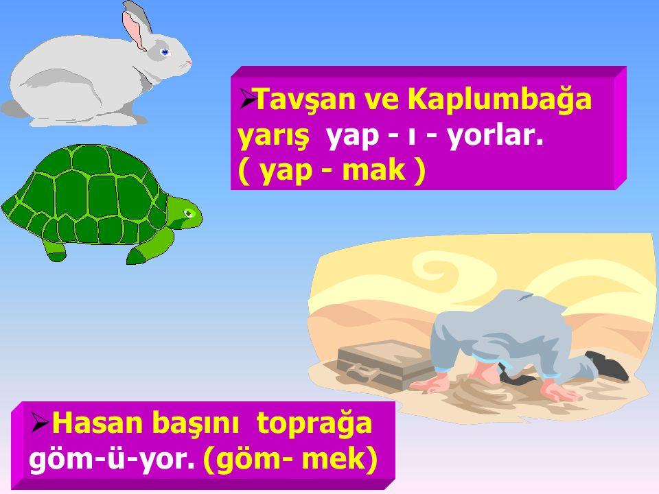 AAşçı mutfakta yemek yap- ı -yor. ( yap-mak )  Osman dağa tırman - ı - yor. ( tırman-mak )