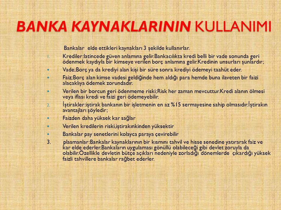 BANKA KAYNAKLARININ KULLANIMI Bankalar elde ettikleri kaynakları 3 şekilde kullanırlar.