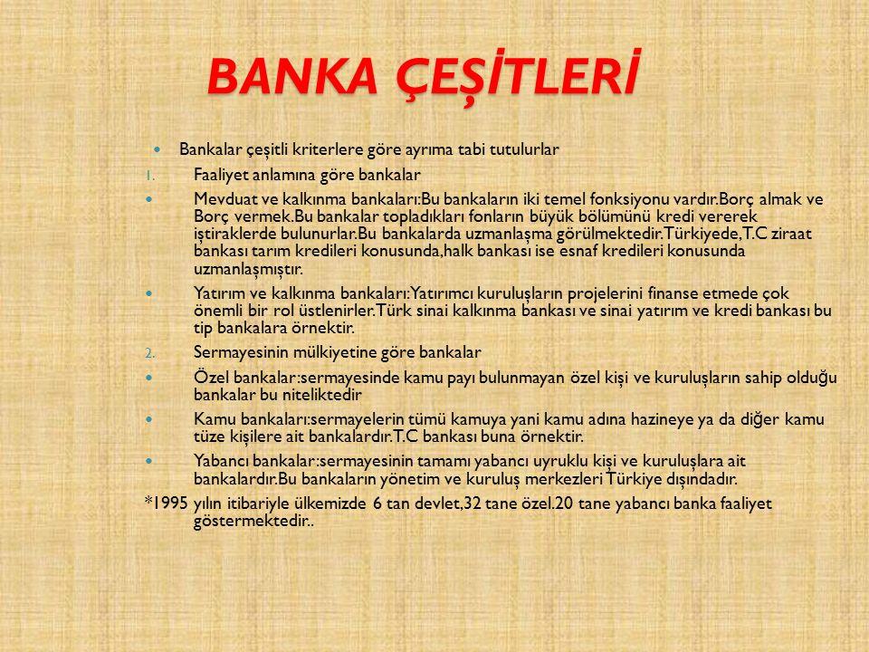 BANKA ÇEŞ İ TLER İ Bankalar çeşitli kriterlere göre ayrıma tabi tutulurlar 1.