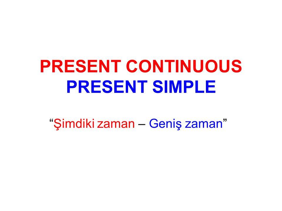 PRESENT CONTINUOUS PRESENT SIMPLE Şimdiki zaman – Geniş zaman