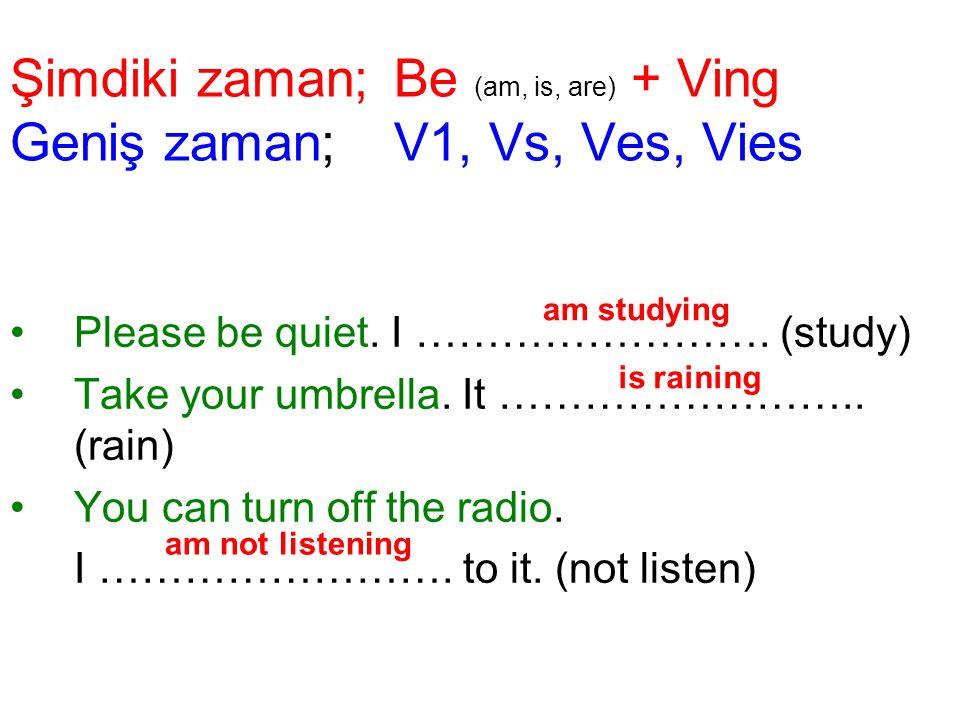 Şimdiki zaman; Be (am, is, are) + Ving Geniş zaman; V1, Vs, Ves, Vies Please be quiet.