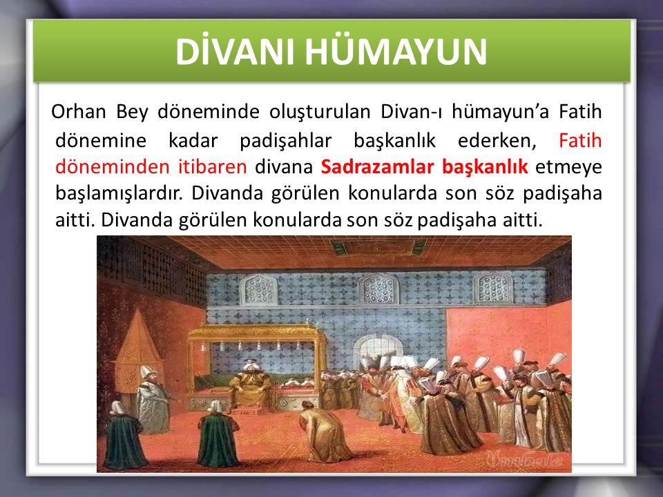 DİVANI HÜMAYUN Orhan Bey döneminde oluşturulan Divan-ı hümayun'a Fatih dönemine kadar padişahlar başkanlık ederken, Fatih döneminden itibaren divana S