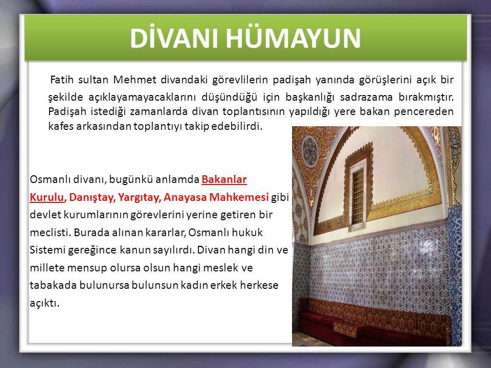 DİVANI HÜMAYUN Fatih sultan Mehmet divandaki görevlilerin padişah yanında görüşlerini açık bir şekilde açıklayamayacaklarını düşündüğü için başkanlığı