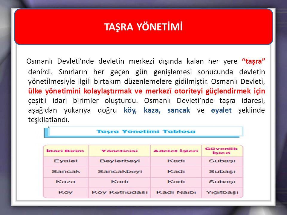 """Osmanlı Devleti'nde devletin merkezi dışında kalan her yere """"taşra"""" denirdi. Sınırların her geçen gün genişlemesi sonucunda devletin yönetilmesiyle il"""