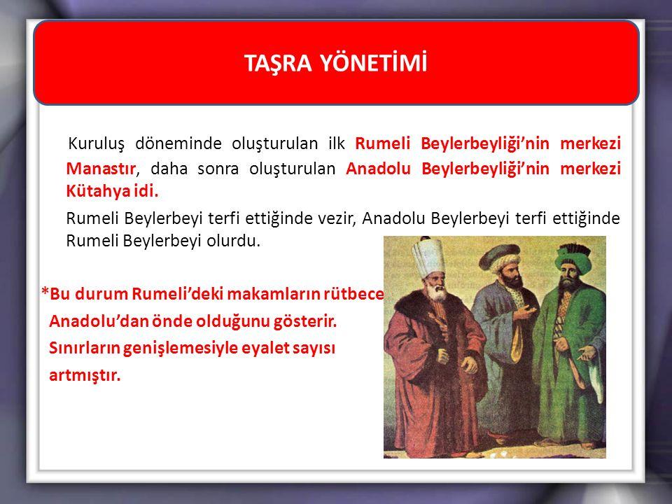 Kuruluş döneminde oluşturulan ilk Rumeli Beylerbeyliği'nin merkezi Manastır, daha sonra oluşturulan Anadolu Beylerbeyliği'nin merkezi Kütahya idi. Rum