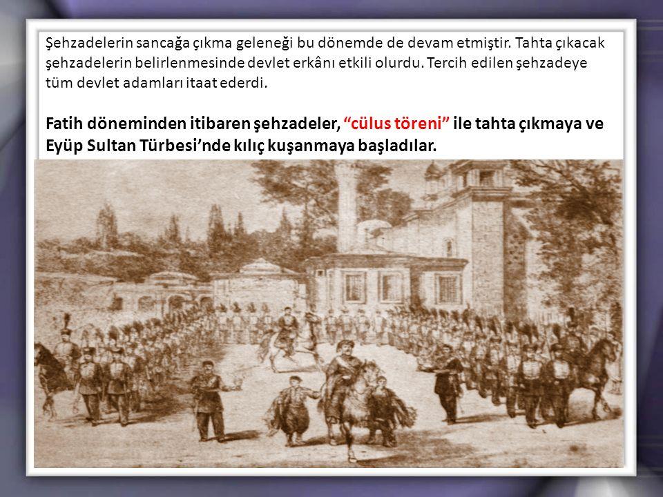 Şehzadelerin sancağa çıkma geleneği bu dönemde de devam etmiştir. Tahta çıkacak şehzadelerin belirlenmesinde devlet erkânı etkili olurdu. Tercih edile