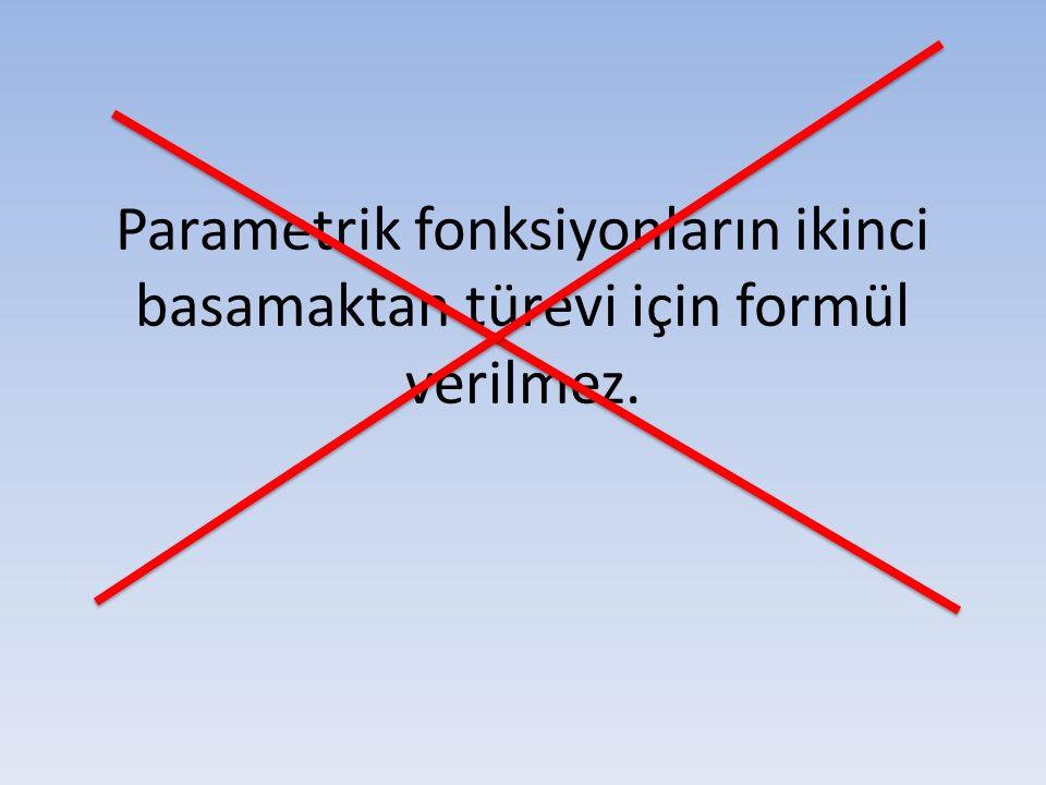 Parametrik fonksiyonların ikinci basamaktan türevi için formül verilmez.