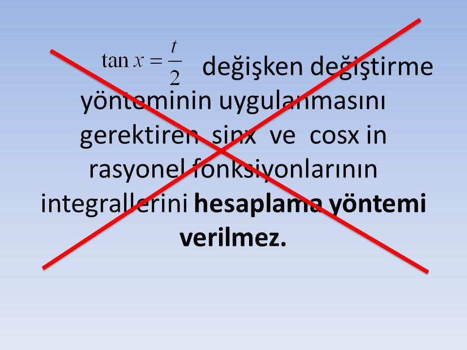 değişken değiştirme yönteminin uygulanmasını gerektiren sinx ve cosx in rasyonel fonksiyonlarının integrallerini hesaplama yöntemi verilmez.