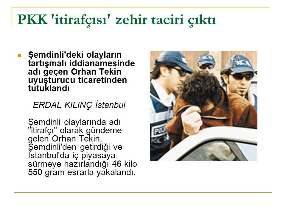 PKK 'itirafçısı' zehir taciri çıktı Şemdinli'deki olayların tartışmalı iddianamesinde adı geçen Orhan Tekin uyuşturucu ticaretinden tutuklandı ERDAL K