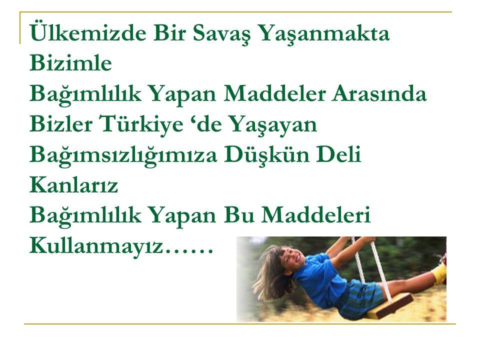 Ülkemizde Bir Savaş Yaşanmakta Bizimle Bağımlılık Yapan Maddeler Arasında Bizler Türkiye 'de Yaşayan Bağımsızlığımıza Düşkün Deli Kanlarız Bağımlılık