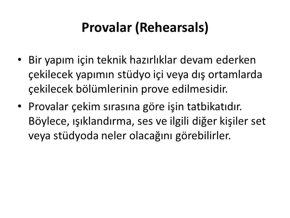 Provalar (Rehearsals) Bir yapım için teknik hazırlıklar devam ederken çekilecek yapımın stüdyo içi veya dış ortamlarda çekilecek bölümlerinin prove ed
