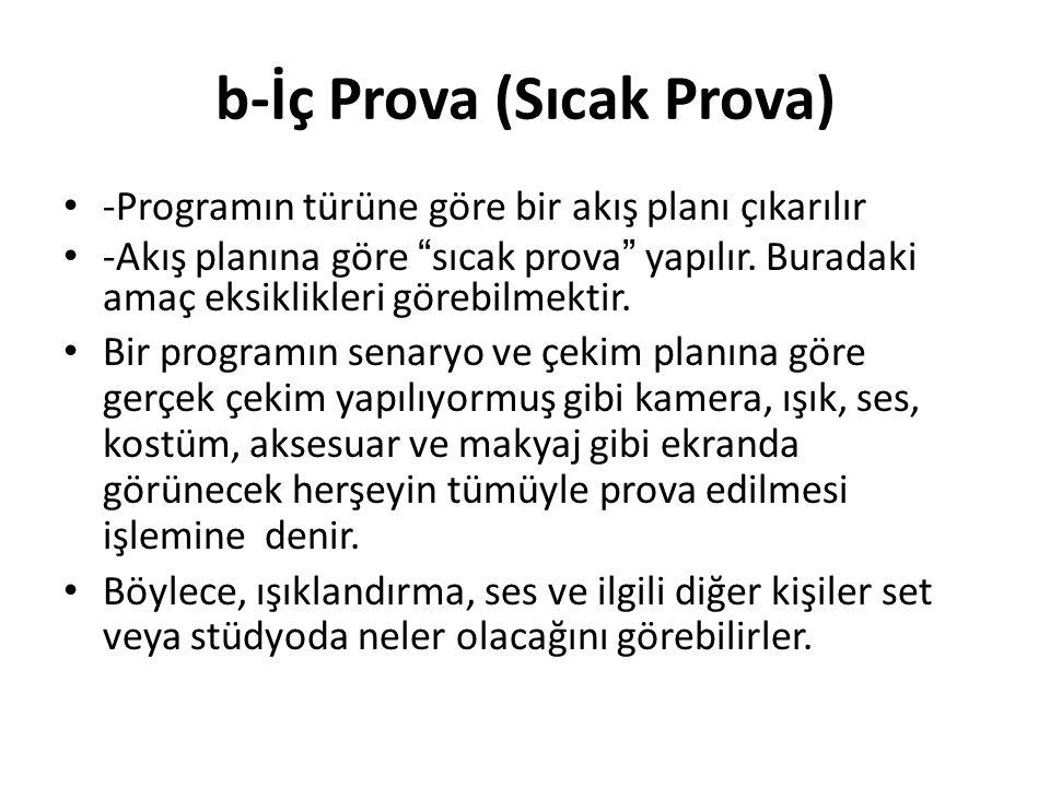"""b-İç Prova (Sıcak Prova) -Programın türüne göre bir akış planı çıkarılır -Akış planına göre """"sıcak prova"""" yapılır. Buradaki amaç eksiklikleri görebilm"""