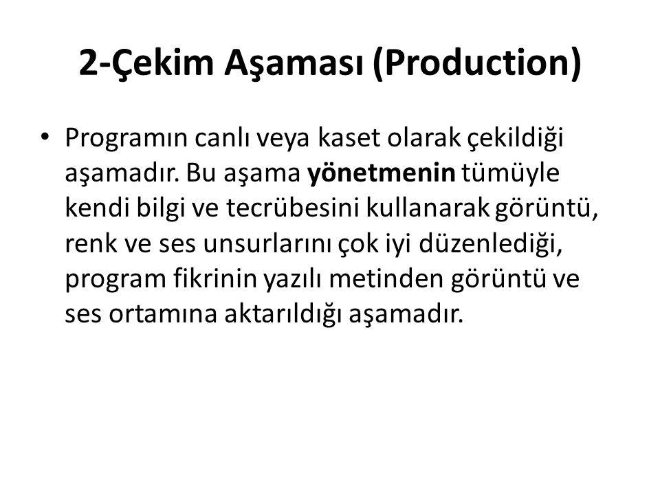 2-Çekim Aşaması (Production) Programın canlı veya kaset olarak çekildiği aşamadır. Bu aşama yönetmenin tümüyle kendi bilgi ve tecrübesini kullanarak g