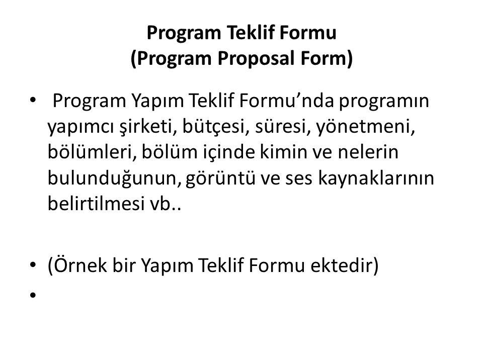 Program Teklif Formu (Program Proposal Form) Program Yapım Teklif Formu'nda programın yapımcı şirketi, bütçesi, süresi, yönetmeni, bölümleri, bölüm iç