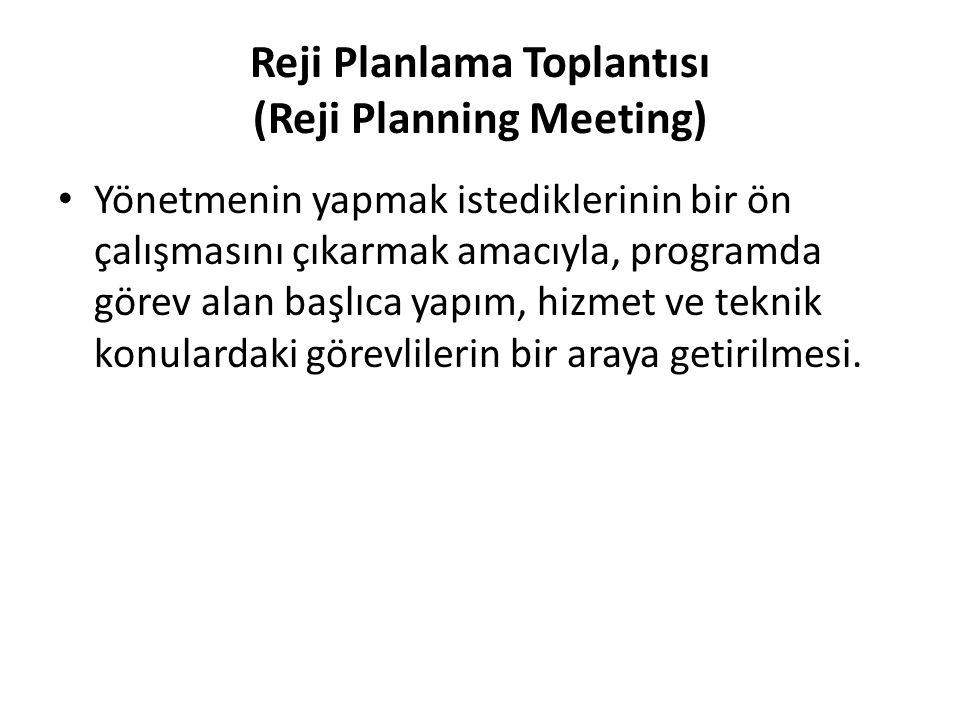Reji Planlama Toplantısı (Reji Planning Meeting) Yönetmenin yapmak istediklerinin bir ön çalışmasını çıkarmak amacıyla, programda görev alan başlıca y