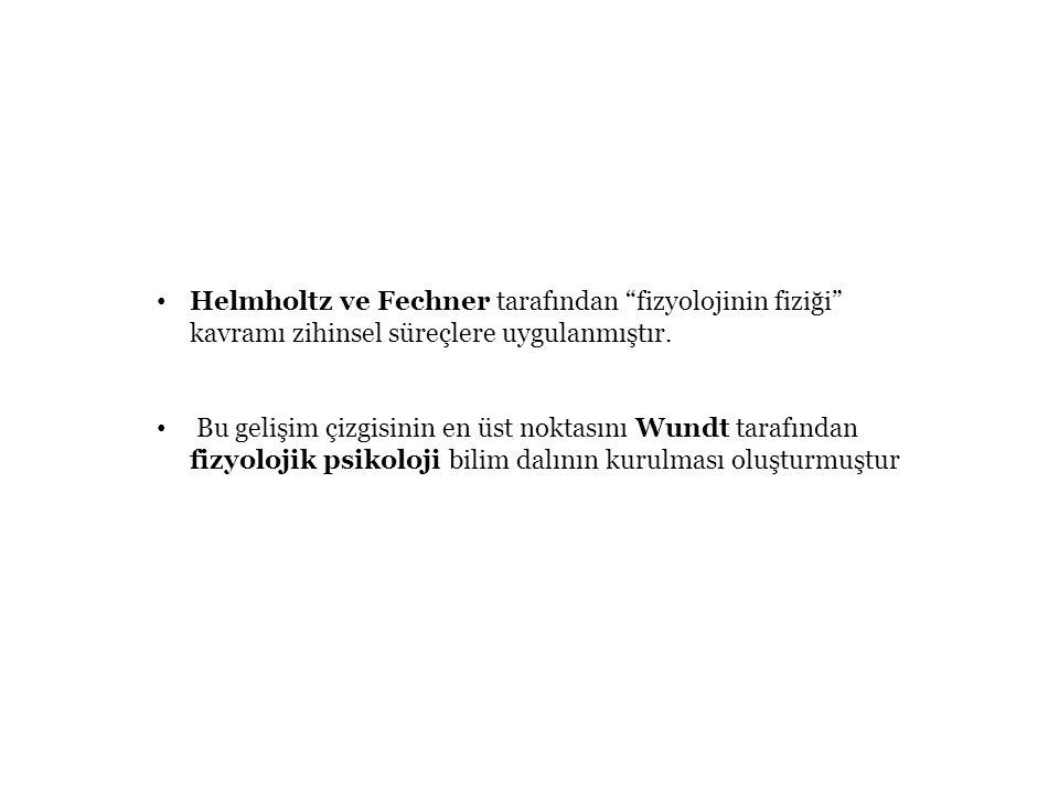 """Helmholtz ve Fechner tarafından """"fizyolojinin fiziği"""" kavramı zihinsel süreçlere uygulanmıştır. Bu gelişim çizgisinin en üst noktasını Wundt tarafında"""