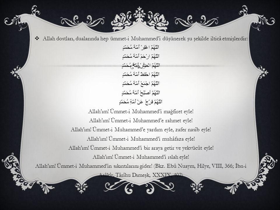  Allah dostları, dualarında hep ümmet-i Muhammed'i düşünerek şu şekilde ilticâ etmişlerdir: اَللّٰهُمَّ اغْفِرْ أُمَّةَ مُحَمَّدٍ اَللّٰهُمَّ ارْحَمْ