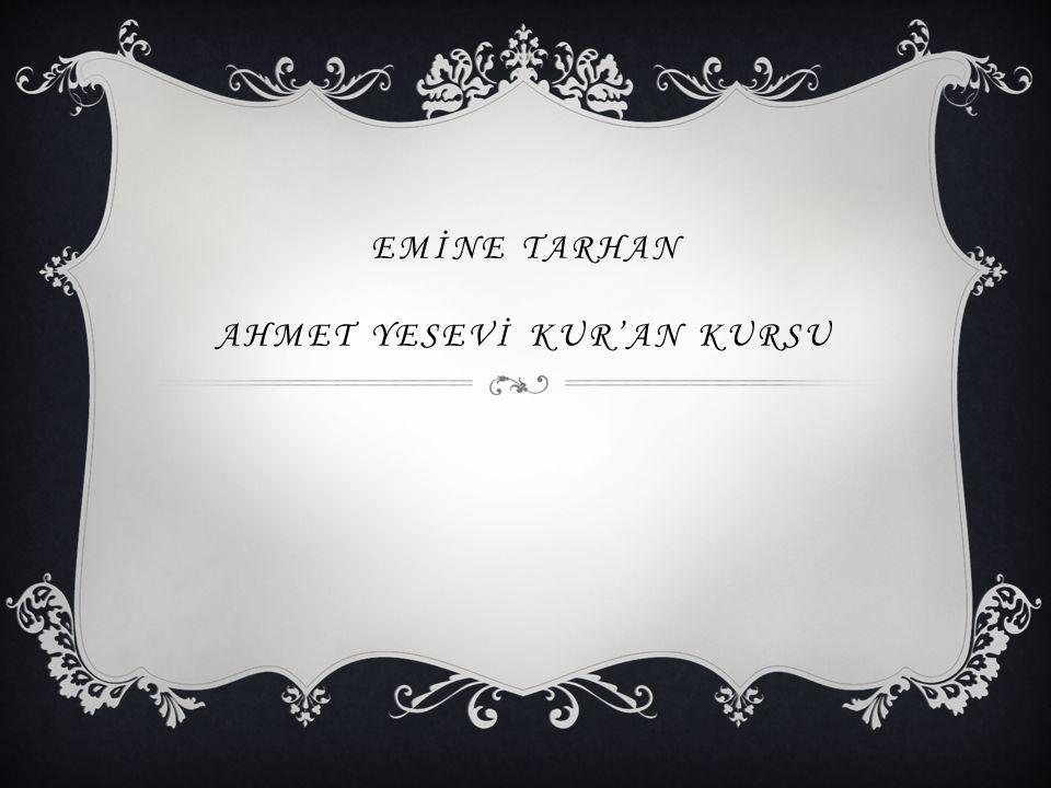 EMİNE TARHAN AHMET YESEVİ KUR'AN KURSU