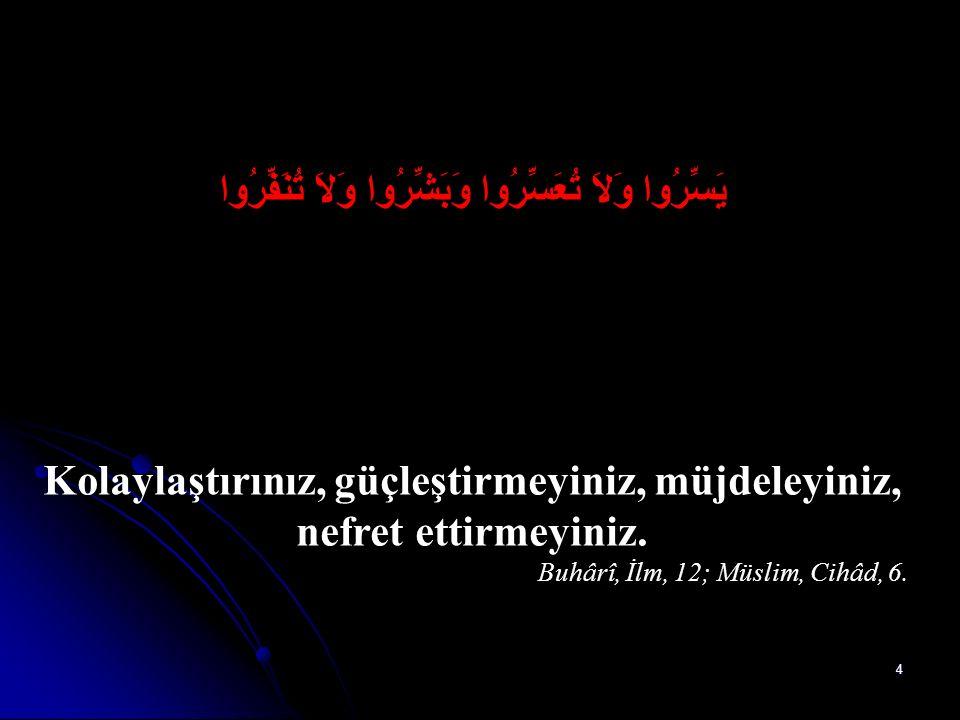 3 مَنْ لاَ يَرْحَمِ النَّاسَ لاَ يَرْحَمْهُ اللَّهُ İnsanlara merhamet etmeyene Allah merhamet etmez. Müslim, Fedâil, 66; Tirmizî, Birr, 16.