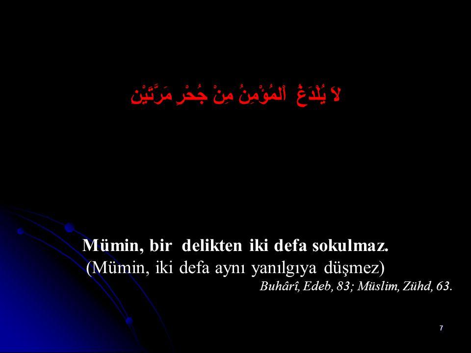 17 اَلْمُسْلِمُ مَنْ سَلِمَ النَّاسُ مِنْ لِسَانِهِ وَيَدِهِ Müslüman, insanların elinden ve dilinden emin olduğu kimsedir.