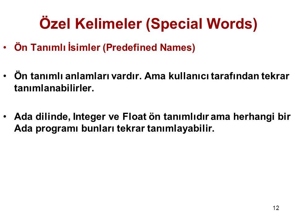 12 Ön Tanımlı İsimler (Predefined Names) Ön tanımlı anlamları vardır. Ama kullanıcı tarafından tekrar tanımlanabilirler. Ada dilinde, Integer ve Float