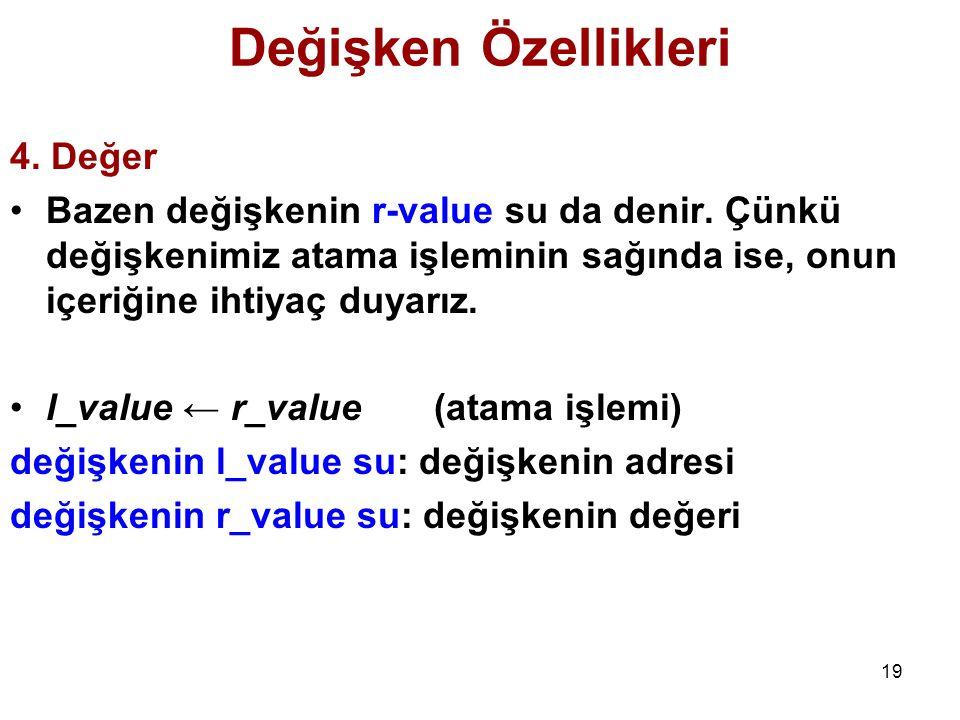 19 Değişken Özellikleri 4.Değer Bazen değişkenin r-value su da denir.