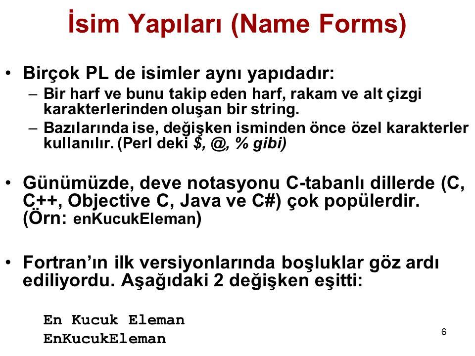 6 İsim Yapıları (Name Forms) Birçok PL de isimler aynı yapıdadır: –Bir harf ve bunu takip eden harf, rakam ve alt çizgi karakterlerinden oluşan bir string.
