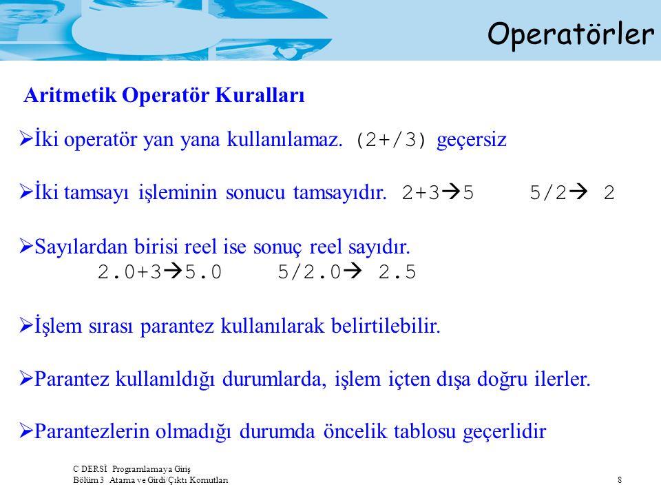 C DERSİ Programlamaya Giriş Bölüm 3 Atama ve Girdi/Çıktı Komutları 8 Operatörler  İki operatör yan yana kullanılamaz.