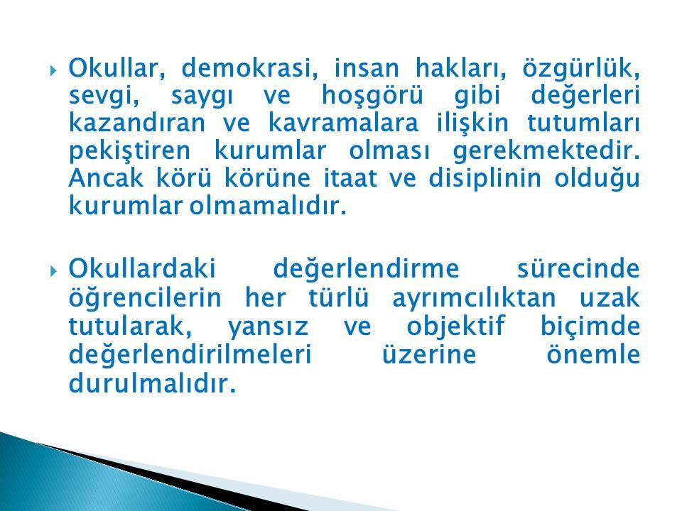 Okullar, demokrasi, insan hakları, özgürlük, sevgi, saygı ve hoşgörü gibi değerleri kazandıran ve kavramalara ilişkin tutumları pekiştiren kurumlar