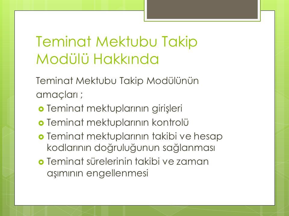 Teminat Mektubu Takip Modülü Hakkında Teminat Mektubu Takip Modülünün amaçları ;  Teminat mektuplarının girişleri  Teminat mektuplarının kontrolü 