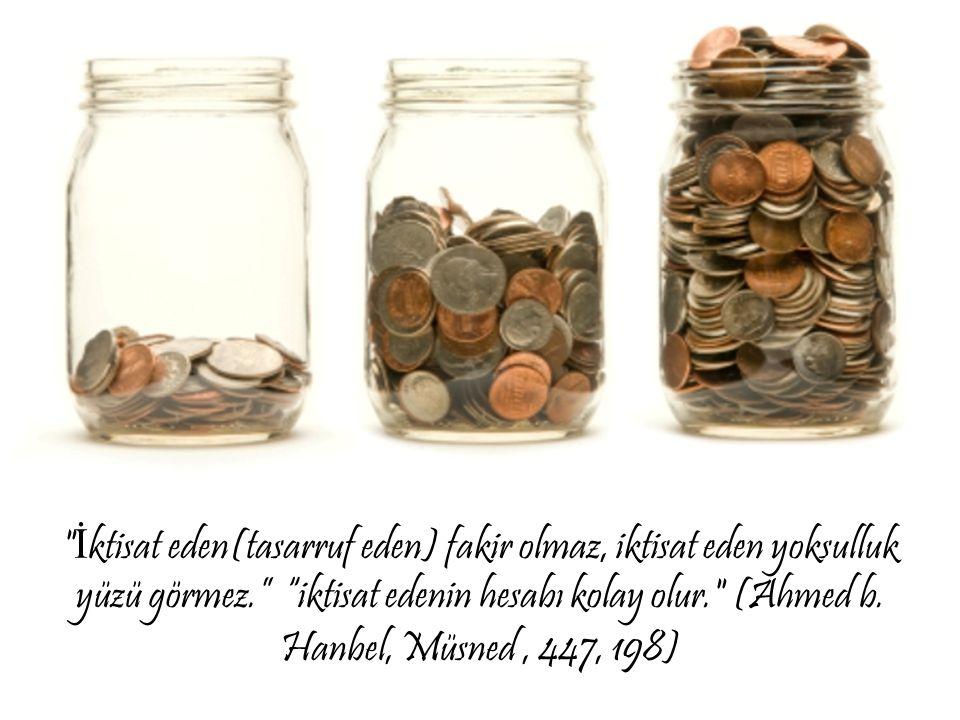 İ ktisat eden(tasarruf eden) fakir olmaz, iktisat eden yoksulluk yüzü görmez. iktisat edenin hesabı kolay olur. (Ahmed b.