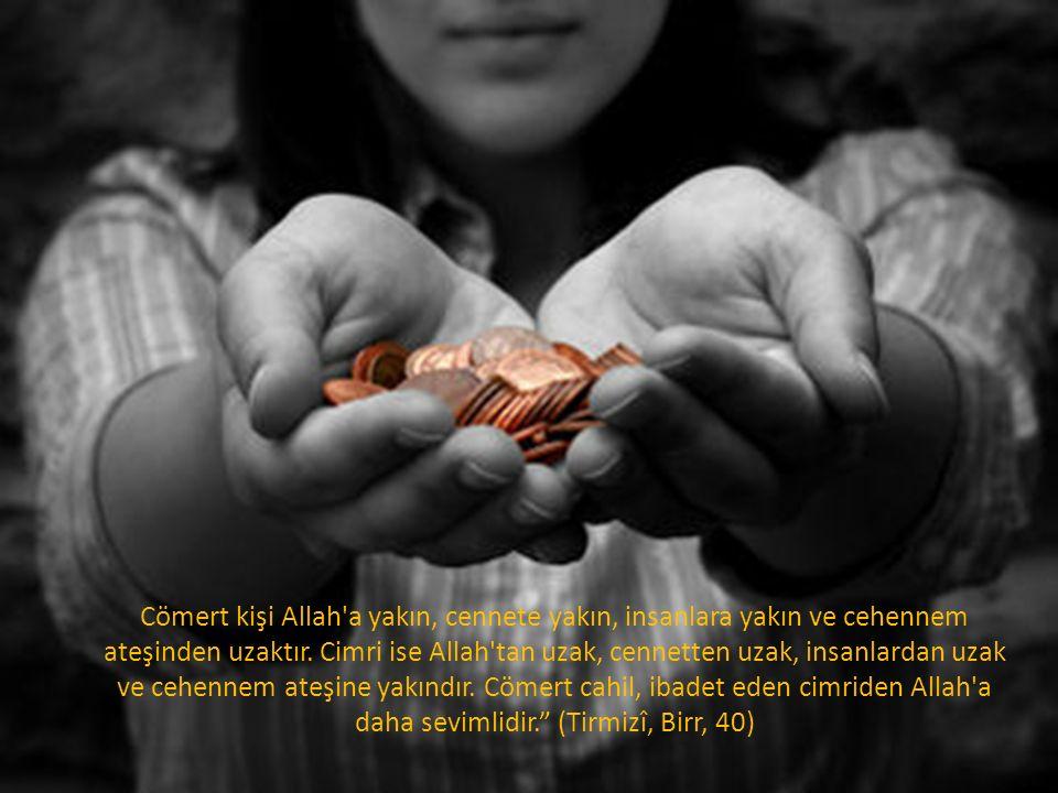 Cömert kişi Allah'a yakın, cennete yakın, insanlara yakın ve cehennem ateşinden uzaktır. Cimri ise Allah'tan uzak, cennetten uzak, insanlardan uzak ve