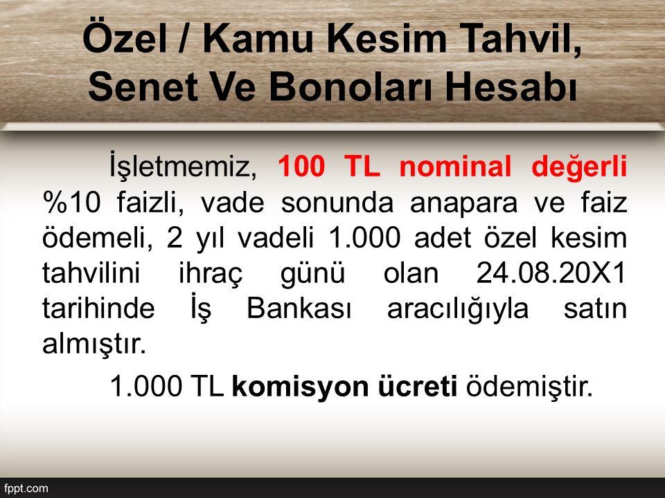 Özel / Kamu Kesim Tahvil, Senet Ve Bonoları Hesabı İşletmemiz, 100 TL nominal değerli %10 faizli, vade sonunda anapara ve faiz ödemeli, 2 yıl vadeli 1