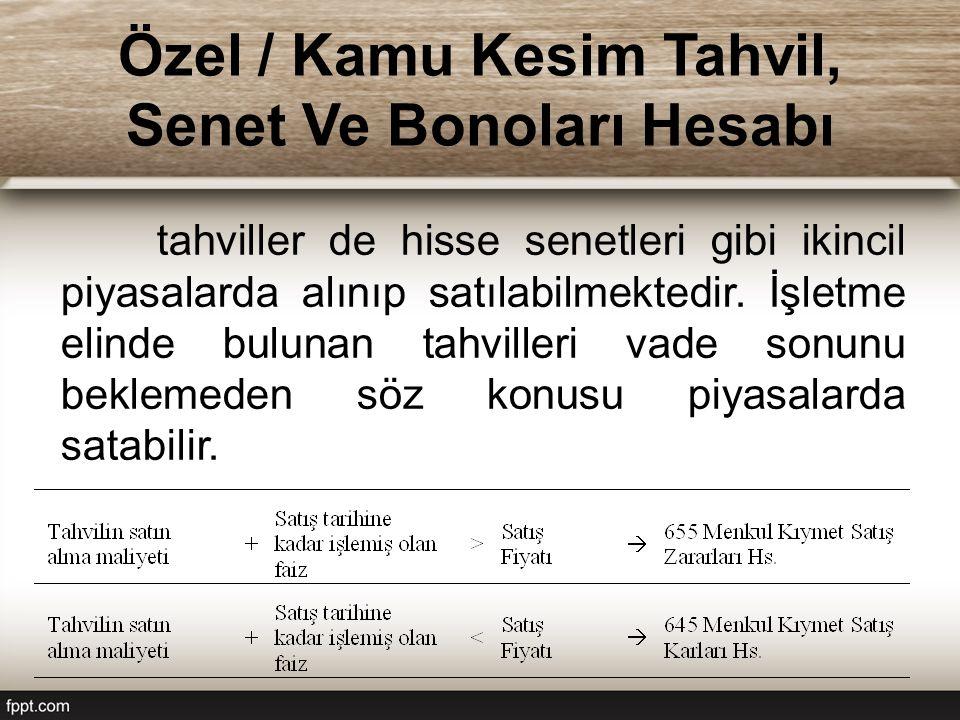 Özel / Kamu Kesim Tahvil, Senet Ve Bonoları Hesabı tahviller de hisse senetleri gibi ikincil piyasalarda alınıp satılabilmektedir.