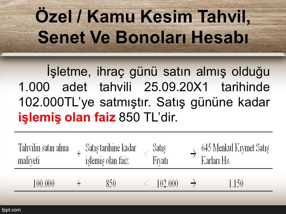 Özel / Kamu Kesim Tahvil, Senet Ve Bonoları Hesabı İşletme, ihraç günü satın almış olduğu 1.000 adet tahvili 25.09.20X1 tarihinde 102.000TL'ye satmışt